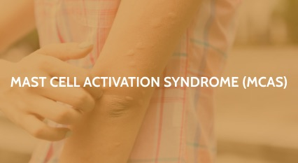 Mast Cell Activation Syndrome (MCAS)